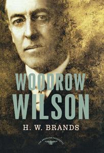 Woodrow Wilson: The American Presidents Series: The 28th President, 1913-1921 [Hardcover]